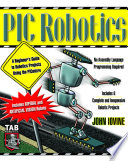 PIC Robotics  A Beginner s Guide to Robotics Projects Using the PIC Micro