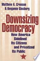 Downsizing Democracy
