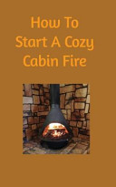 How To Start A Cozy Cabin Fire book