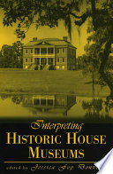 Interpreting Historic House Museums And Offer Practical Guidelines And Information Up To Date References
