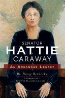 Senator Hattie Caraway: An Arkansas Legacy