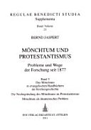 Mönchtum und Protestantismus: Das Mönchtum in evangelischen Handbüchern der Kirchengeschichte : die Neubegründung des Mönchtums im Protestantismus ; Mönchtum als ökumenisches Problem