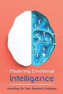 Mastering Emotional Intelligence Handling On Your Emotion S Problems