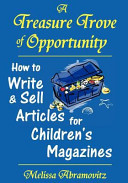 A Treasure Trove of Opportunity  How to Write and Sell Articles for Children s Magazines