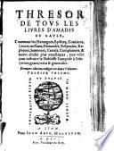 Tresor De Tous Les Livres D Amadis De Gaule  Contenant les Harangues  Epistres     et autres choses plus excellentes  etc