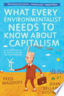 What Every Environmentalist Needs To Know About Capitalism : this timely and thorough analysis...