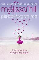 . Please Forgive Me .