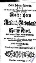Herrn Johann Anderson  I  V  D  und weiland ersten B  rgermeisters der freyen Kayserl  Reichsstadt Hamburg  Nachrichten von Island  Gr  nland und der Strasse Davis