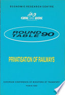 ECMT Round Tables Privatisation of Railways Report of the Ninetieth Round Table on Transport Economics Held in Paris on 4 5 February 1993