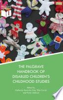 The Palgrave Handbook of Disabled Children   s Childhood Studies
