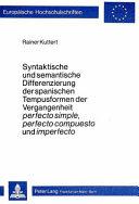 Syntaktische und semantische Differenzierung der spanischen Tempusformen der Vergangenheit perfecto simple  perfecto compuesto und imperfecto