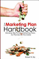 The Marketing Plan Handbook  Develop Big Picture Marketing Plans for Pennies on the Dollar
