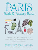 The Paris Bath And Beauty Book : of self-care with 45 natural recipes...