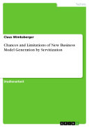 Chances and Limitations of New Business Model Generation by Servitization