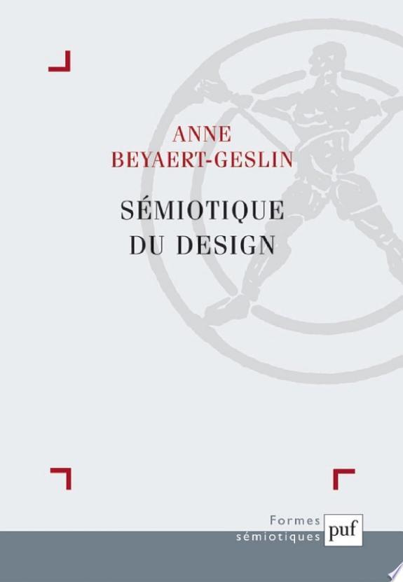 Sémiotique du design / Anne Beyaert-Geslin.- Paris : Presses Universitaires de France , DL 2012, cop. 2012