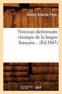 Nouveau Dictionnaire Classique de La Langue Francaise... (Ed.1865)