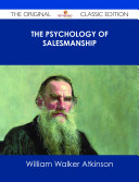 The Psychology of Salesmanship   The Original Classic Edition