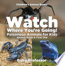 Watch Where You re Going  Poisonous Animals for Kids   Animal Book 8 Year Old   Children s Animal Books