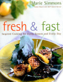 Fresh & Fast Inspired Cooking for Every Season and Every Day