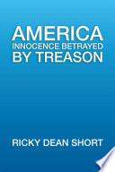 America Innocence Betrayed By Treason