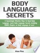 Body Language Secrets 8 Surprisingly Effective Ways To Read Body Language Learn Body Language Secrets Including Bonus Chapter On Body Language Of Love
