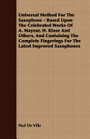 Universal Method for the Saxophone - Based Upon the Celebrated Works of a Mayeur, H Klose and Others, and Containing the Complete Fingerings For