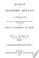 Museum of Economic Botany: or, a popular guide to ... the Royal Gardens of Kew