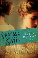 Vanessa And Her Sister : a captivating novel that offers an intimate glimpse...