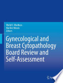 Gynecological and Breast Cytopathology Board Review and Self Assessment