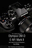 The Complete Guide to the Olympus O MD E M1 II  B w Edition