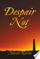 Despair Not