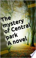 The mystery of Central park. A novel