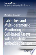 Label free and Multi parametric Monitoring of Cell based Assays with Substrate embedded Sensors
