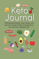 Keto Journal A 90 Day Meal Planner Food Tracker And Exercise Tracker To Help You Succeed On The Low Carb Ketogenic Diet