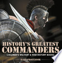 History s Greatest Commanders   Children s Military   War History Books