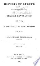 History of Europe from the Commencement of the French Revolution in 1789  to the Restoration of the Bourbons in 1815