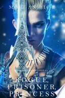 Rogue, Prisoner, Princess (Of Crowns and Glory—Book 2) by Morgan Rice