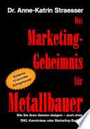 Das Marketing Geheimnis f  r Metallbauer