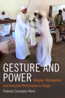 Gesture and power : religion, nationalism, and everyday performance in Congo.