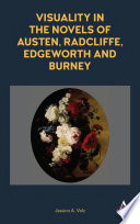 Visuality in the Novels of Austen  Radcliffe  Edgeworth and Burney
