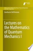 Lectures on the Mathematics of Quantum Mechanics I