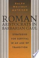 Roman Aristocrats in Barbarian Gaul