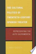 The Cultural Politics Of Twentieth Century Spanish Theatre