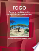 Togo Property, Land Ownership and Agricultural Laws Handbook - Strategic Information and Basic Laws