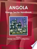 Angola Energy Sector Handbook Volume 1 Strategic Information and Regulations