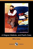 A Wagner Matinee  and Paul s Case