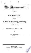 Die Auswanderer: ein Vortrag, gehalten im Verein für Volksbildung zu Oldenburg, am 20 Dec. 1846, nebst einem Vorworte, etc
