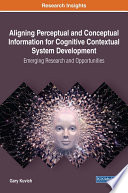 Aligning Perceptual And Conceptual Information For Cognitive Contextual System Development Emerging Research And Opportunities