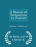 A Manual of Parliamentary Practice   Scholar s Choice Edition