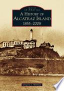 A History Of Alcatraz Island 1853 2008